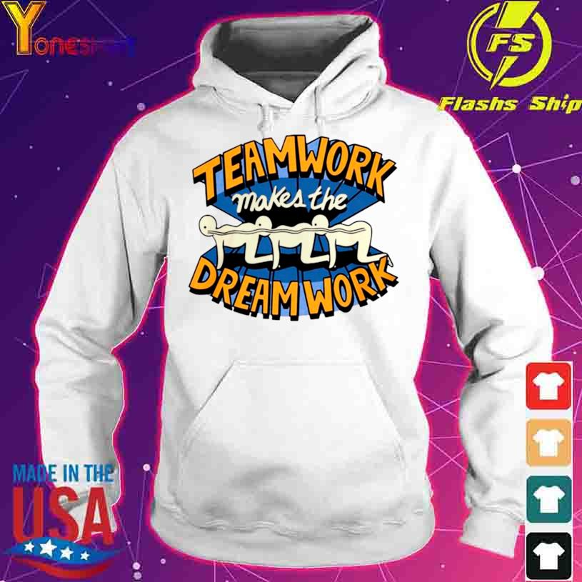 Teamwork Makes The Dream Work Shirt hoodie