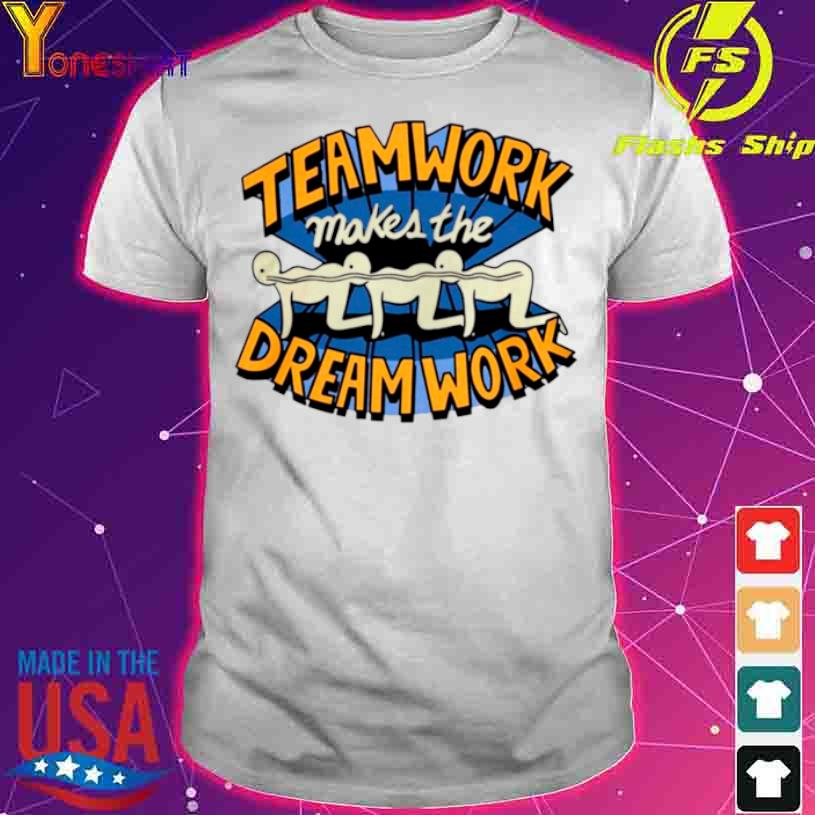 Teamwork Makes The Dream Work Shirt