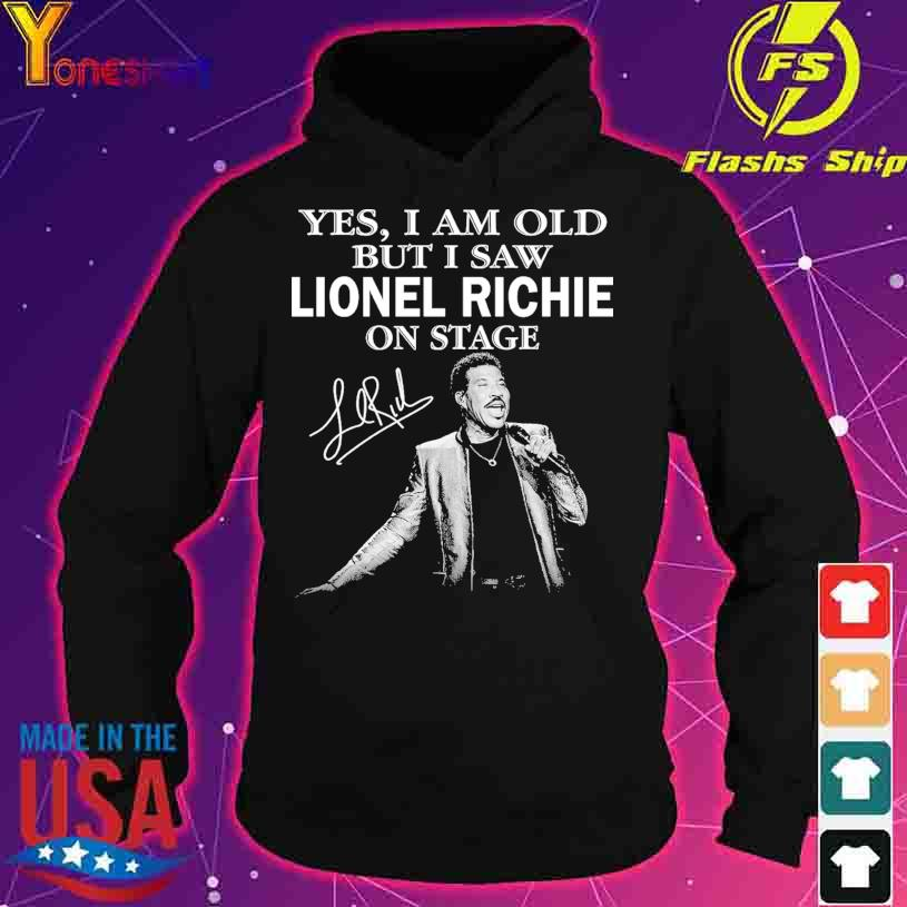 Yes I am old but I saw Lionel Richie on stage signature s hoodie