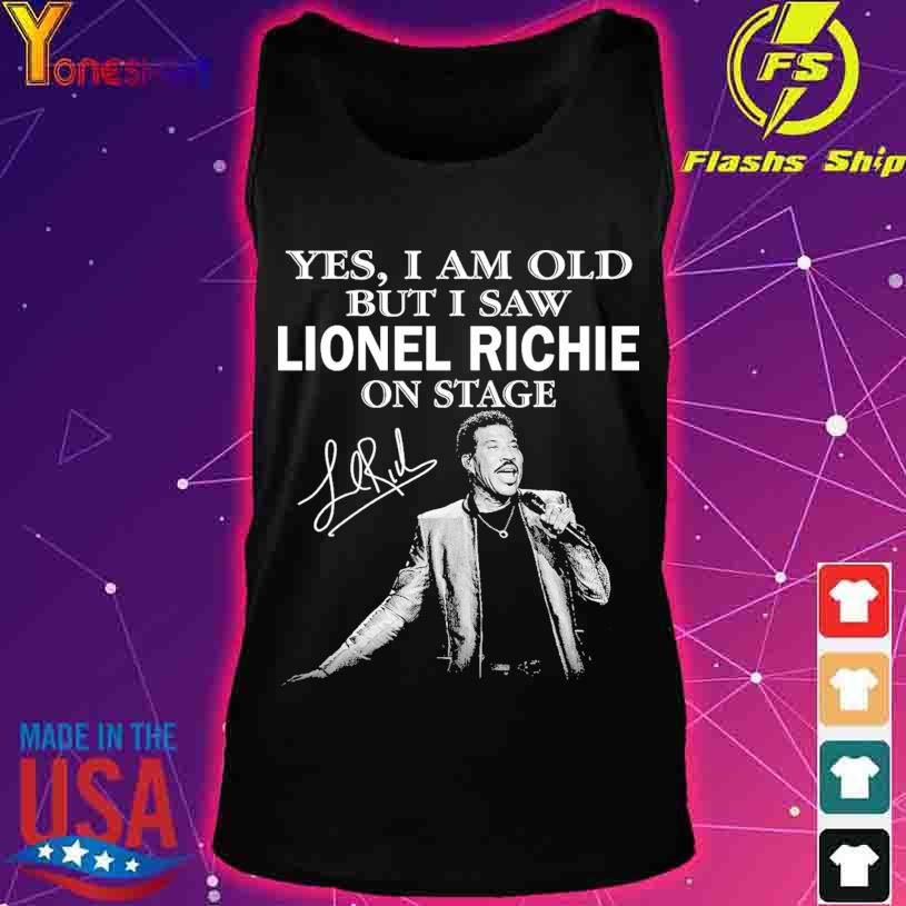 Yes I am old but I saw Lionel Richie on stage signature s tank top