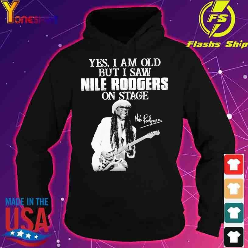 Yes I am old but I saw Nile Rodgers on stage signature s hoodie