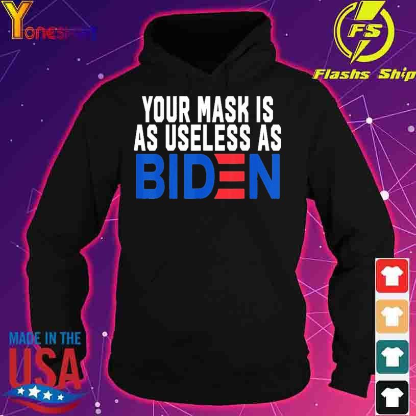 Your Mask Is As Useless As Biden Shirt hoodie