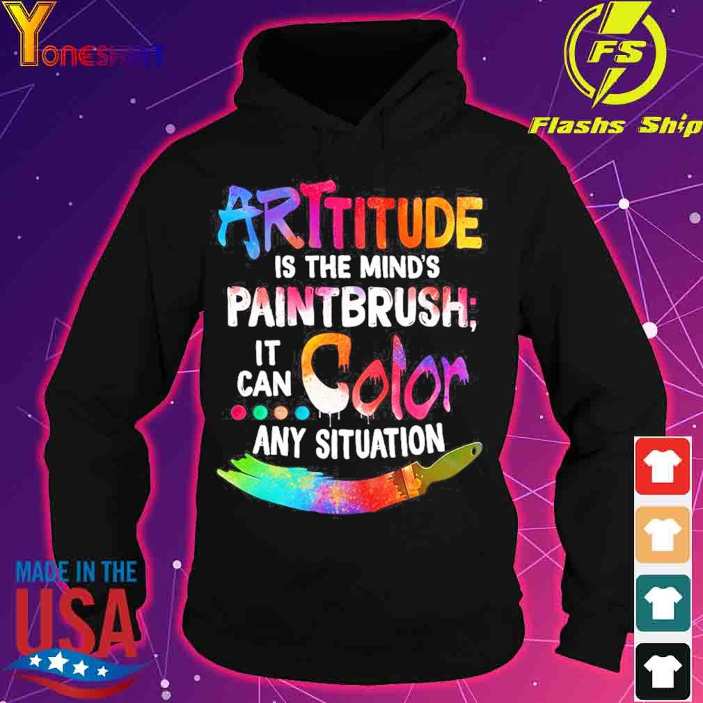 ARTtitude is the mind's paintbrush it can color any situation s hoodie