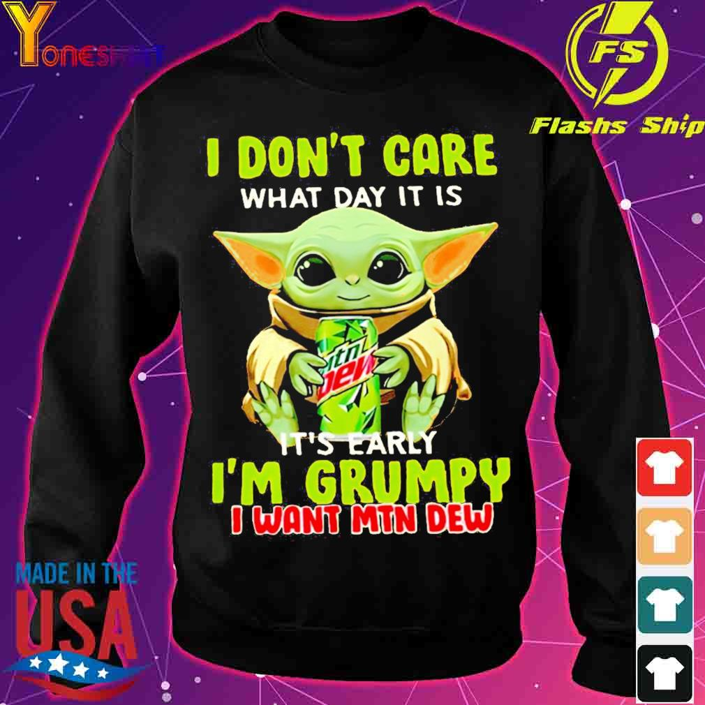 Baby Yoda I don't care what day it is it's early I'm grumpy I want MTN Dew s sweater
