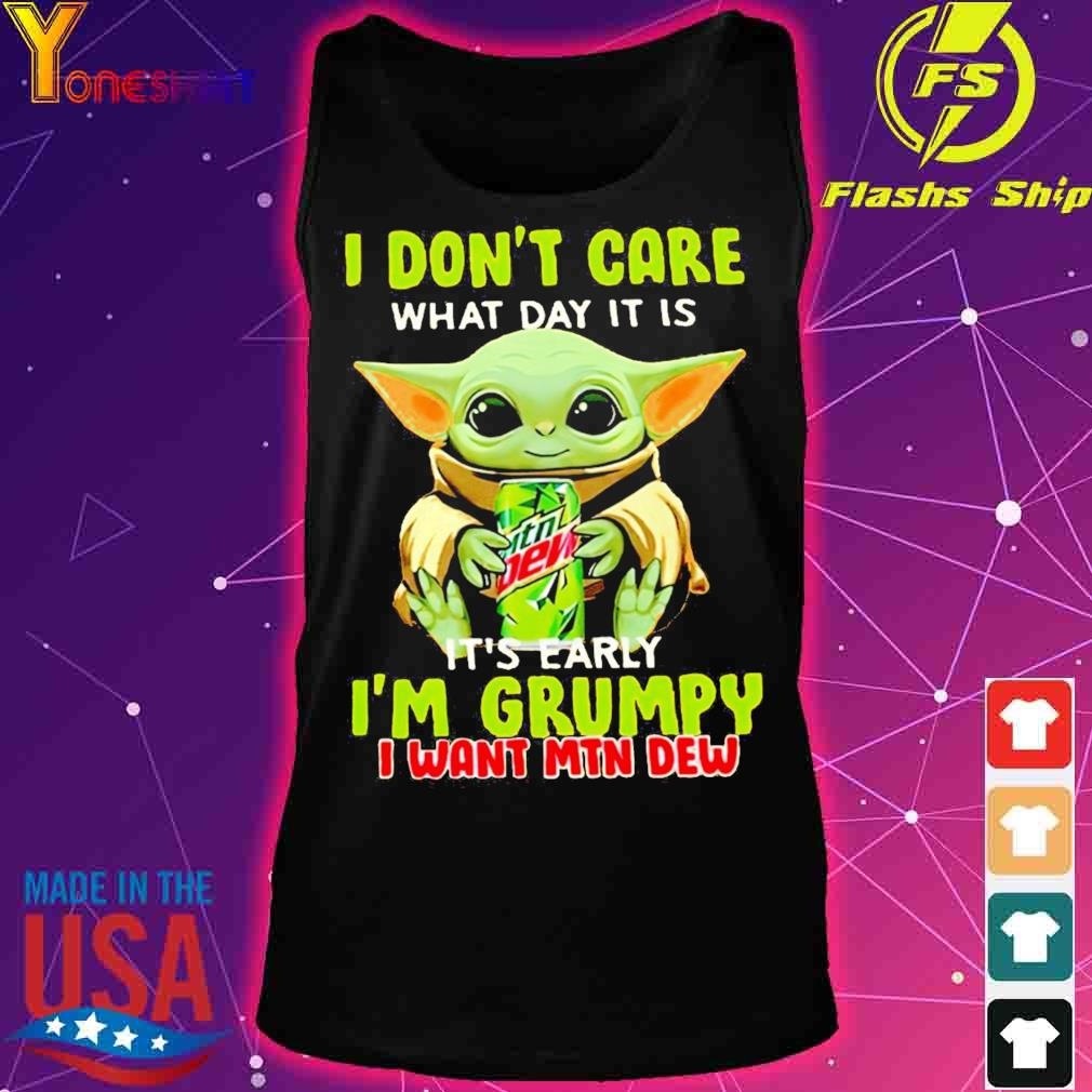 Baby Yoda I don't care what day it is it's early I'm grumpy I want MTN Dew s tank top