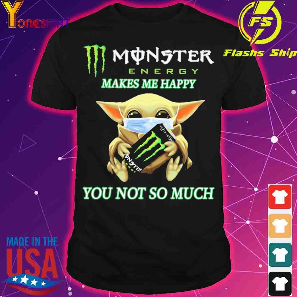 Baby yoda monster energy makes me happy you not so much shirt
