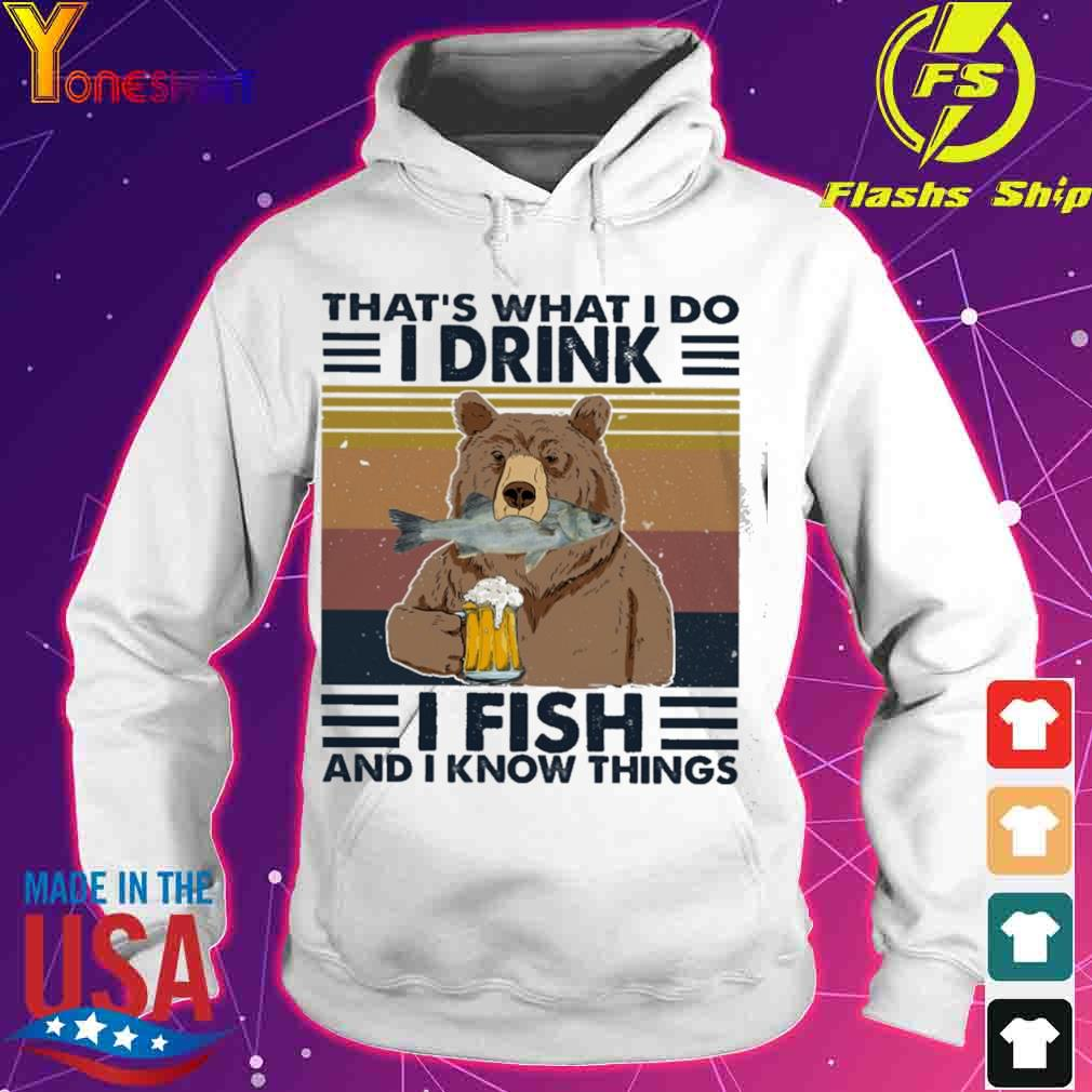Bear That's What I Do I Drink I Fish And I Know Things Vintage Shirt hoodie