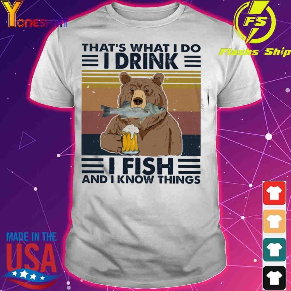 Bear That's What I Do I Drink I Fish And I Know Things Vintage Shirt