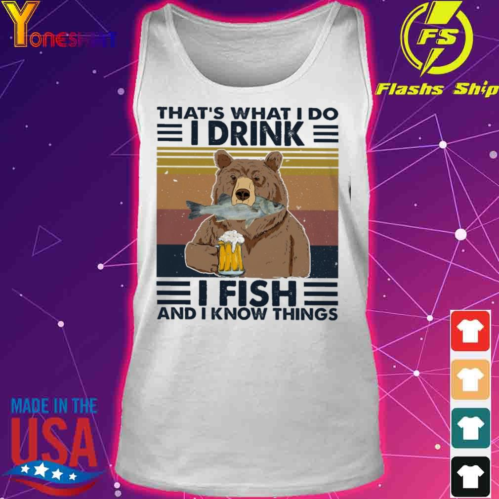 Bear That's What I Do I Drink I Fish And I Know Things Vintage Shirt tank top