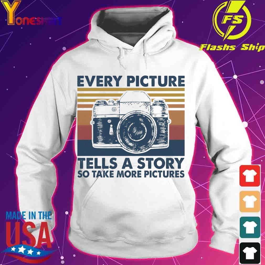 Every picture Tells a story so take more pictures vintage s hoodie