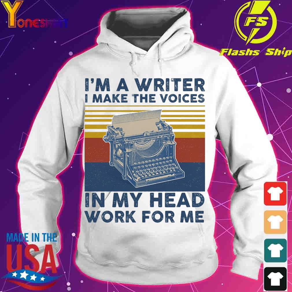 I'm A Writer I Make The Voices In My Head Work For Me Vintage Shirt hoodie