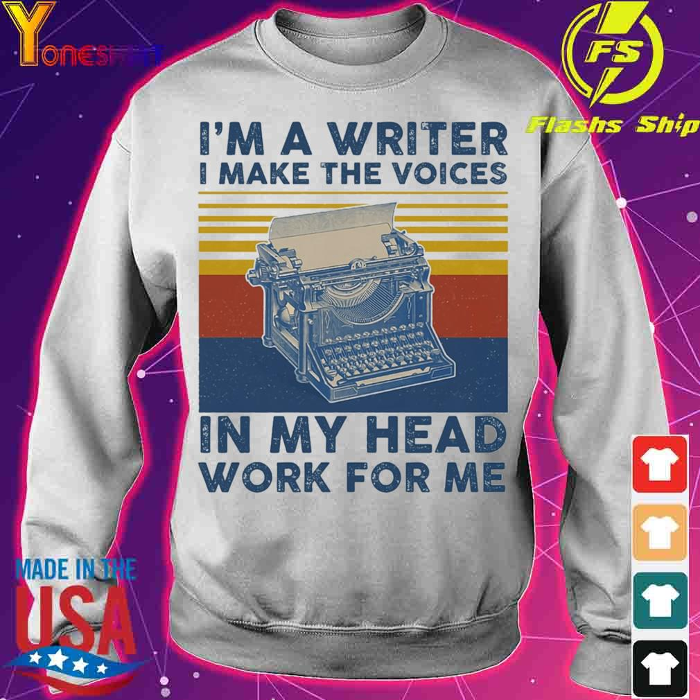 I'm A Writer I Make The Voices In My Head Work For Me Vintage Shirt sweater