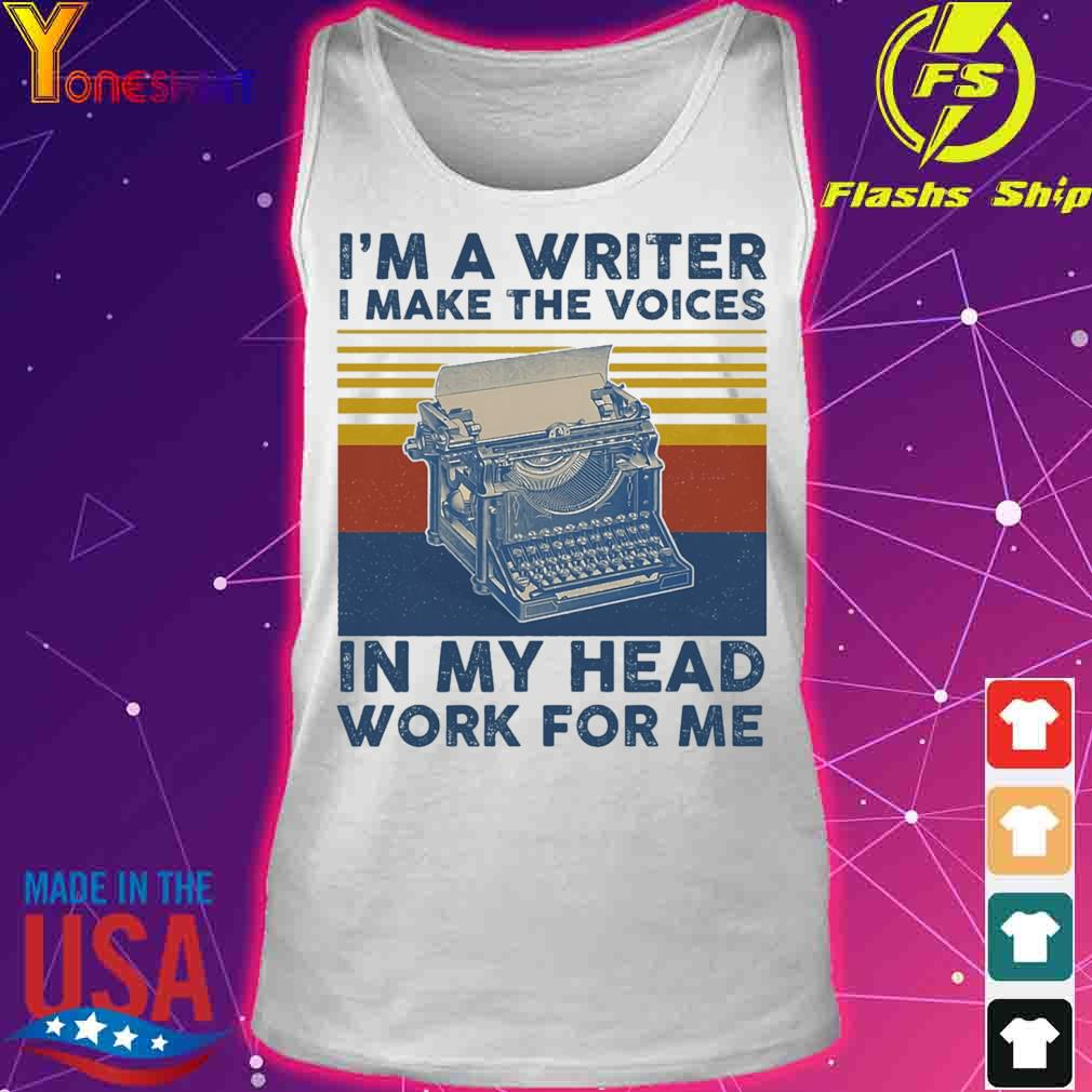 I'm A Writer I Make The Voices In My Head Work For Me Vintage Shirt tank top