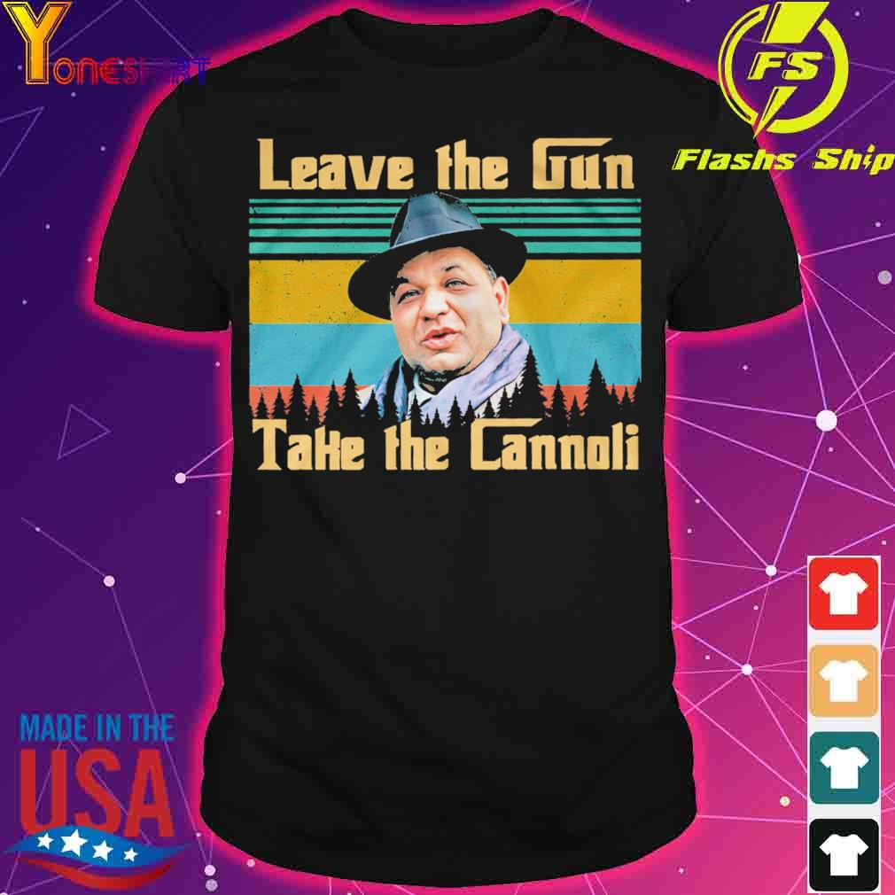 Leave the Gun take the Cannoli vintage shirt