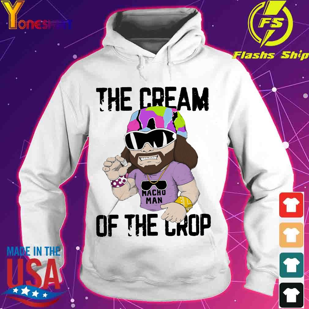 Macho Man The Cream of the crop shirt - Copy hoodie