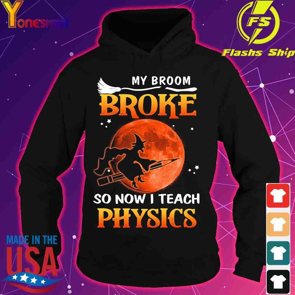 My Broom broke so now I teach physics s hoodie