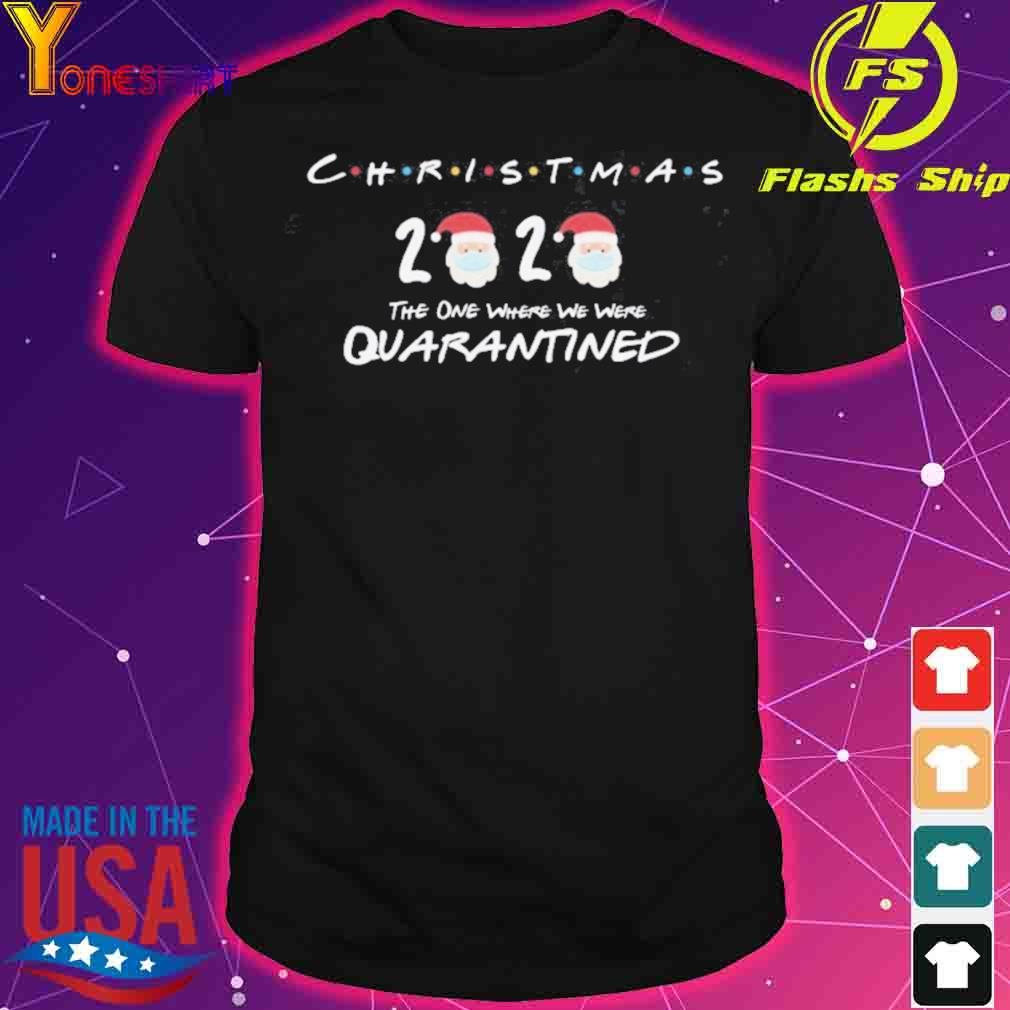 Christmas 2020 The One Where We Were Quarantined Christmas 2020 Shirt