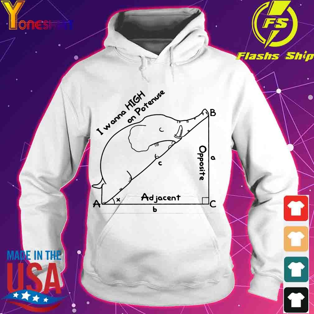 Elephant I wanna high on Potenuse Ad jacent Opposite s hoodie