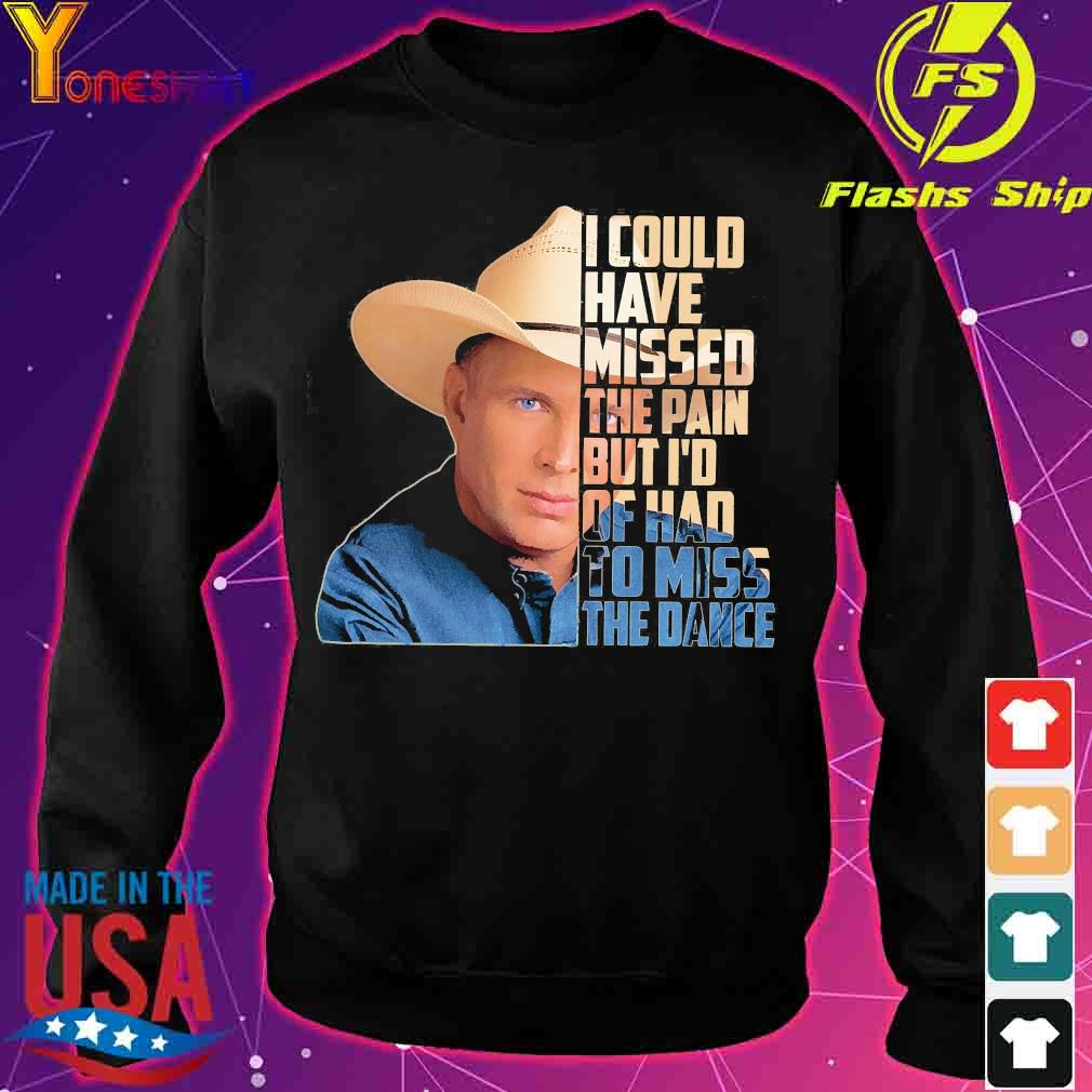 Garth Brooks I could have missed the pain but I'd of had to miss the dance s sweater