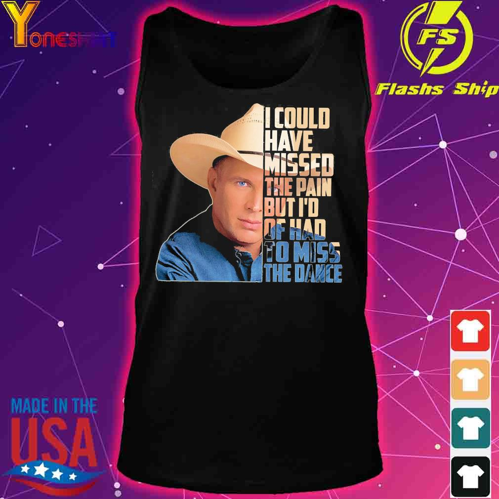 Garth Brooks I could have missed the pain but I'd of had to miss the dance s tank top