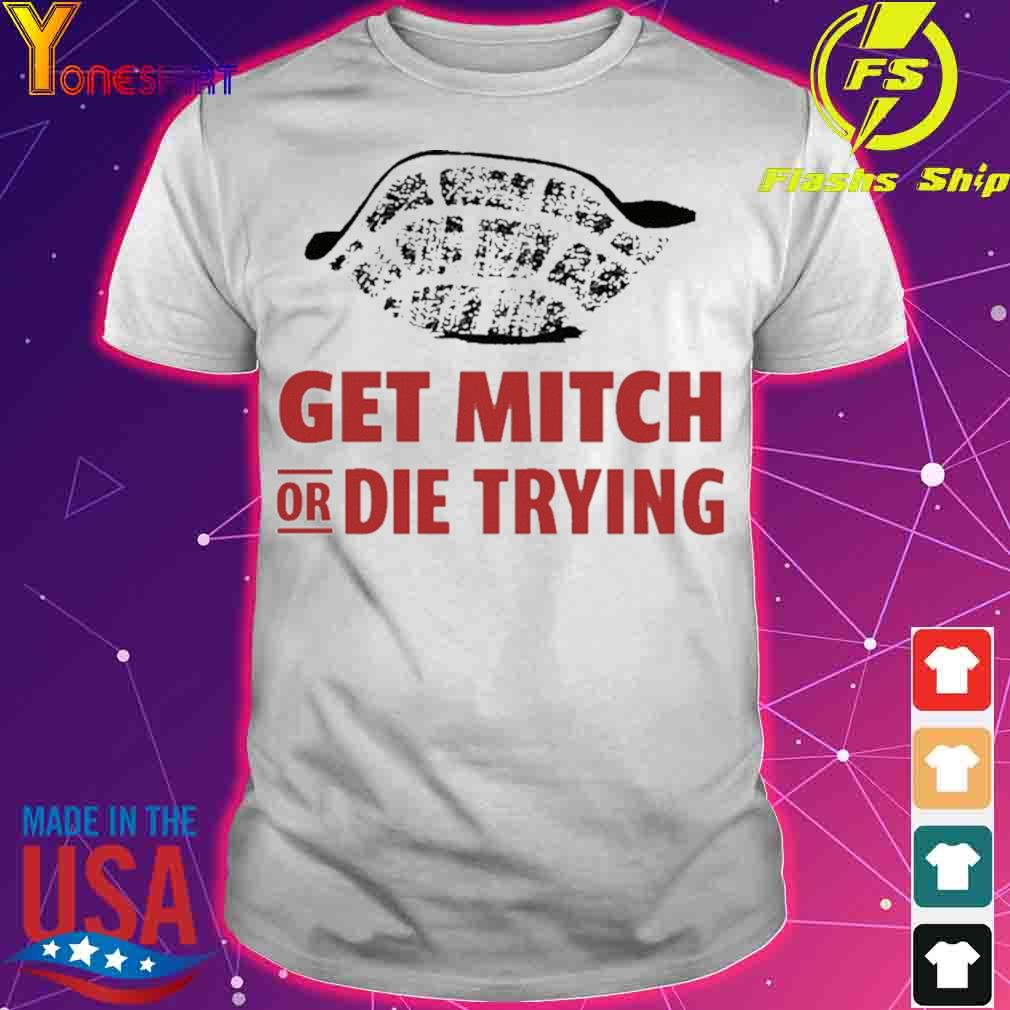 Get Mitch Or Die Trying Shirts