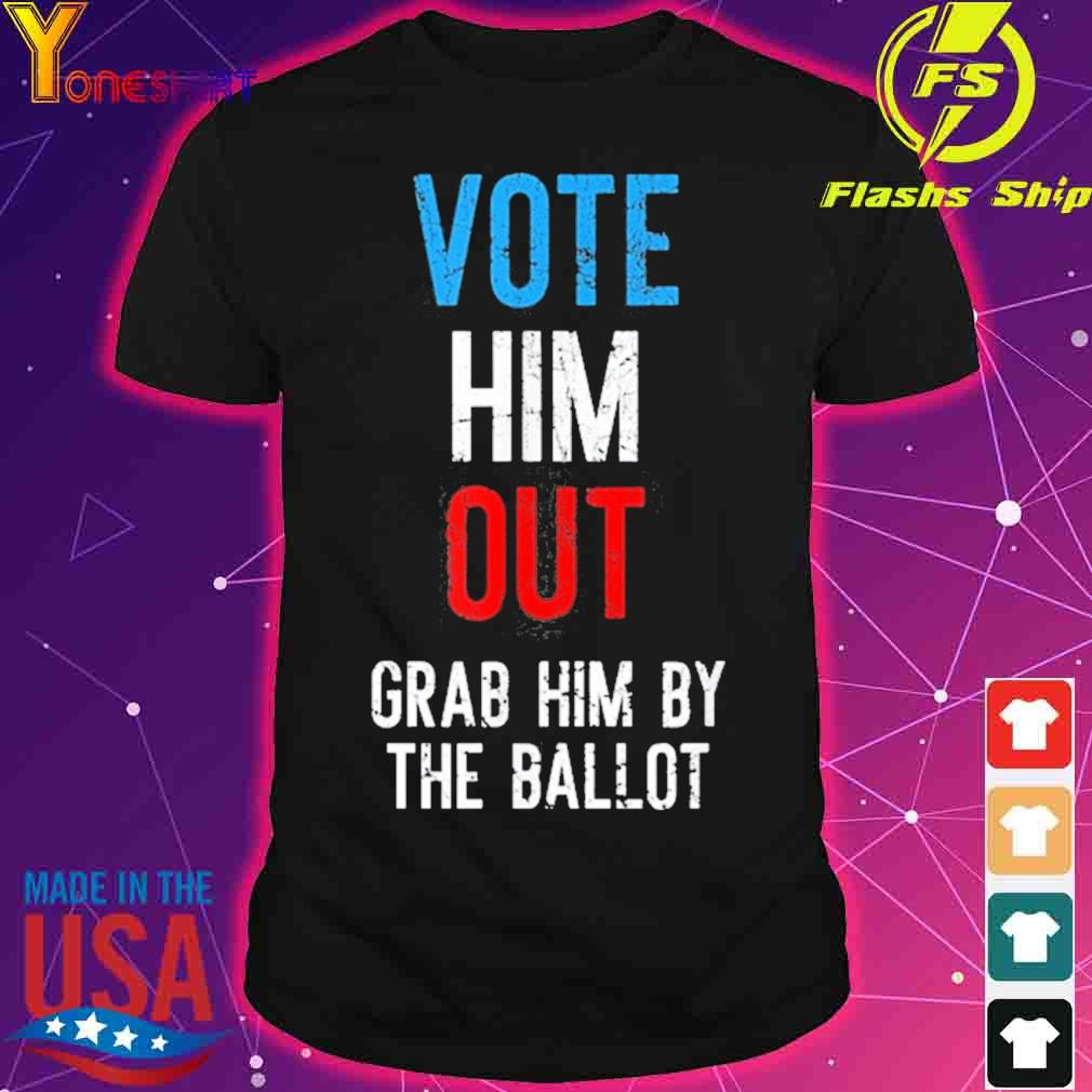 Grab Him By The Ballot 2020 Shirt
