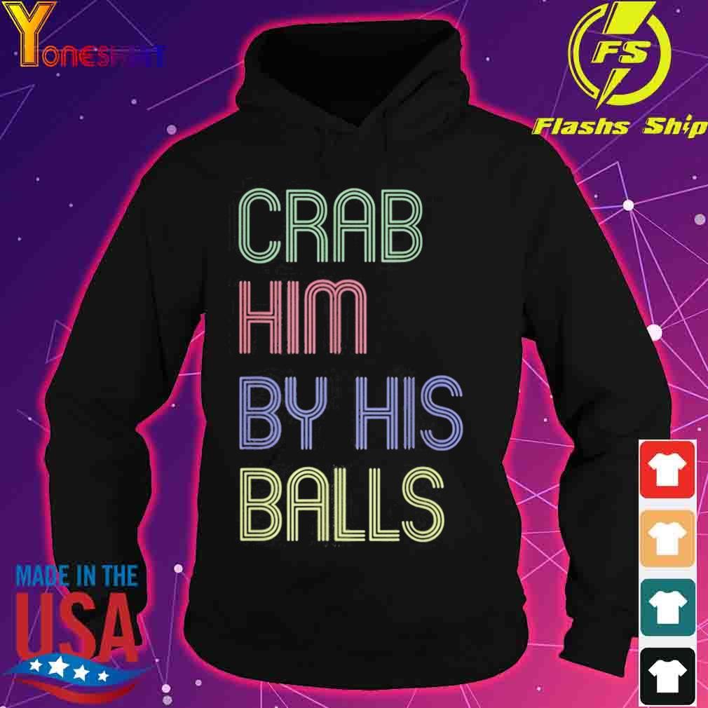 Grab Him By The Ballot Shirt hoodie