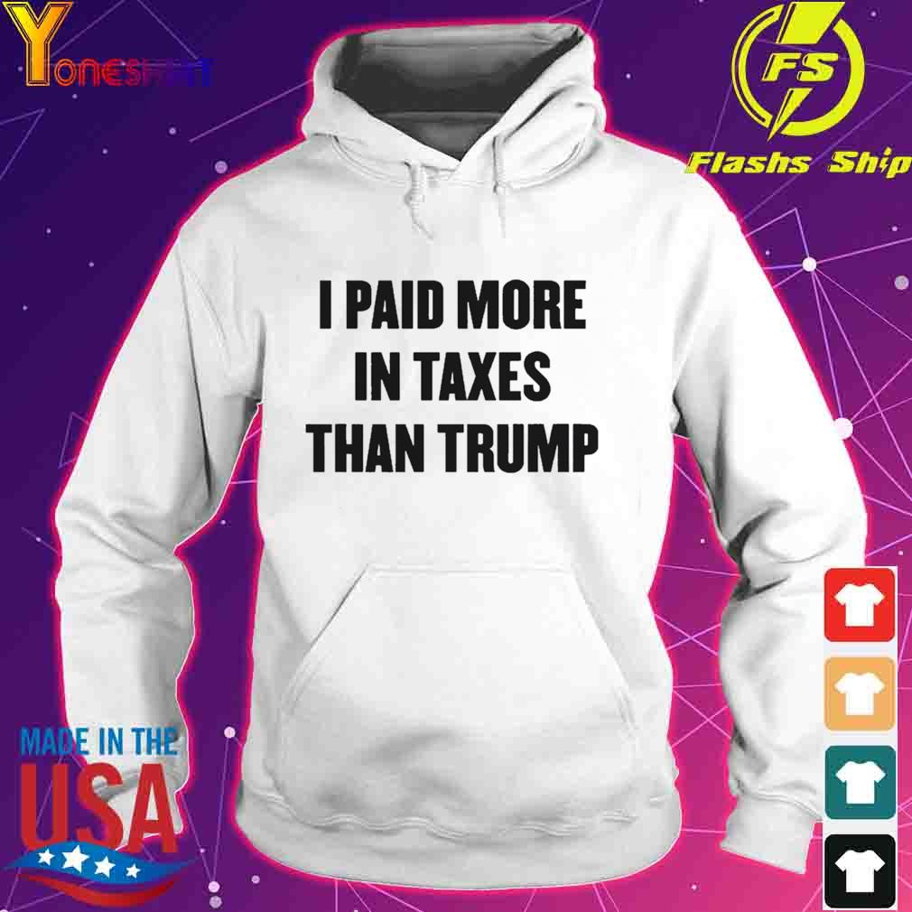 I Paid More In Taxes Than Trump Shirt hoodie