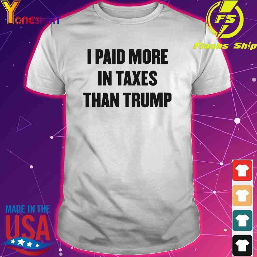 I Paid More In Taxes Than Trump Shirt
