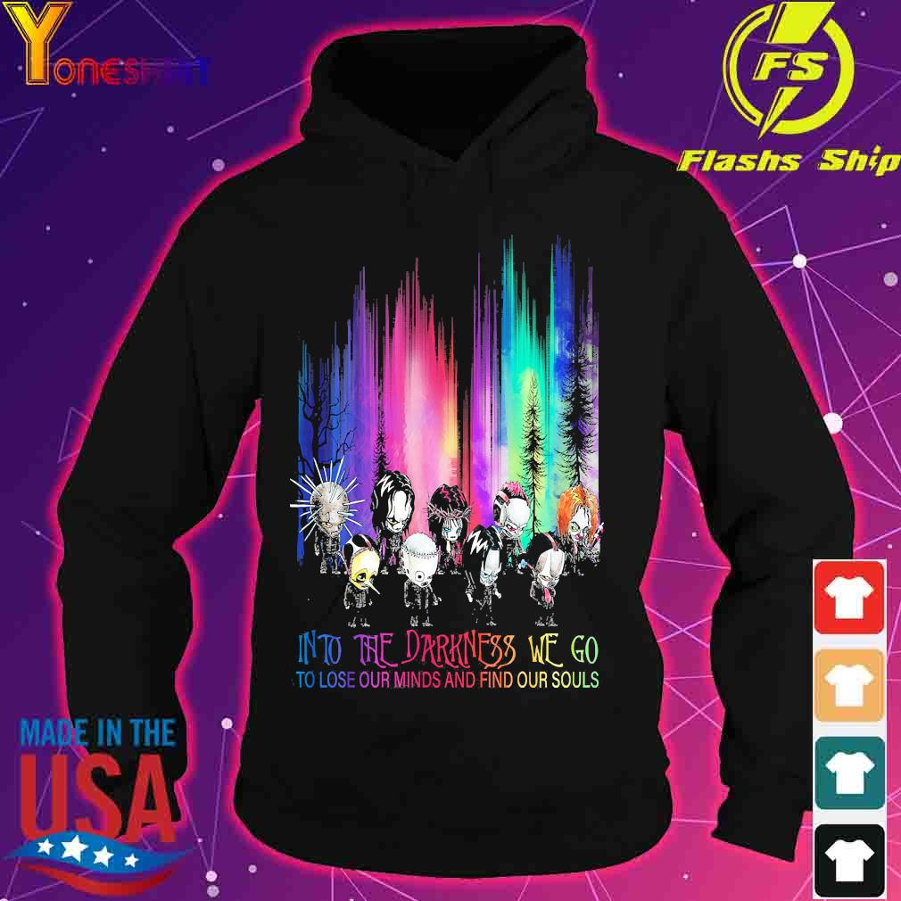 Into the darkness We go to lose our minds find our souls s hoodie