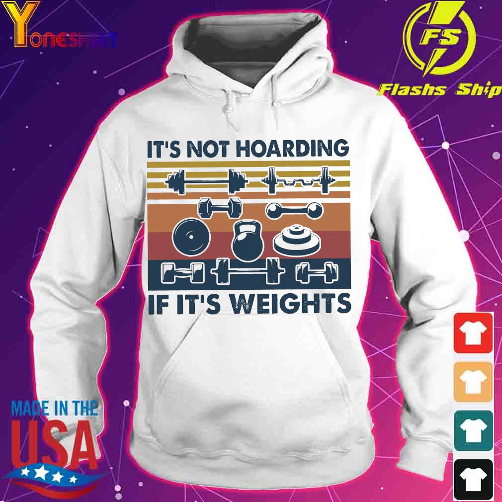 It's not hoarding if it's weights s hoodie