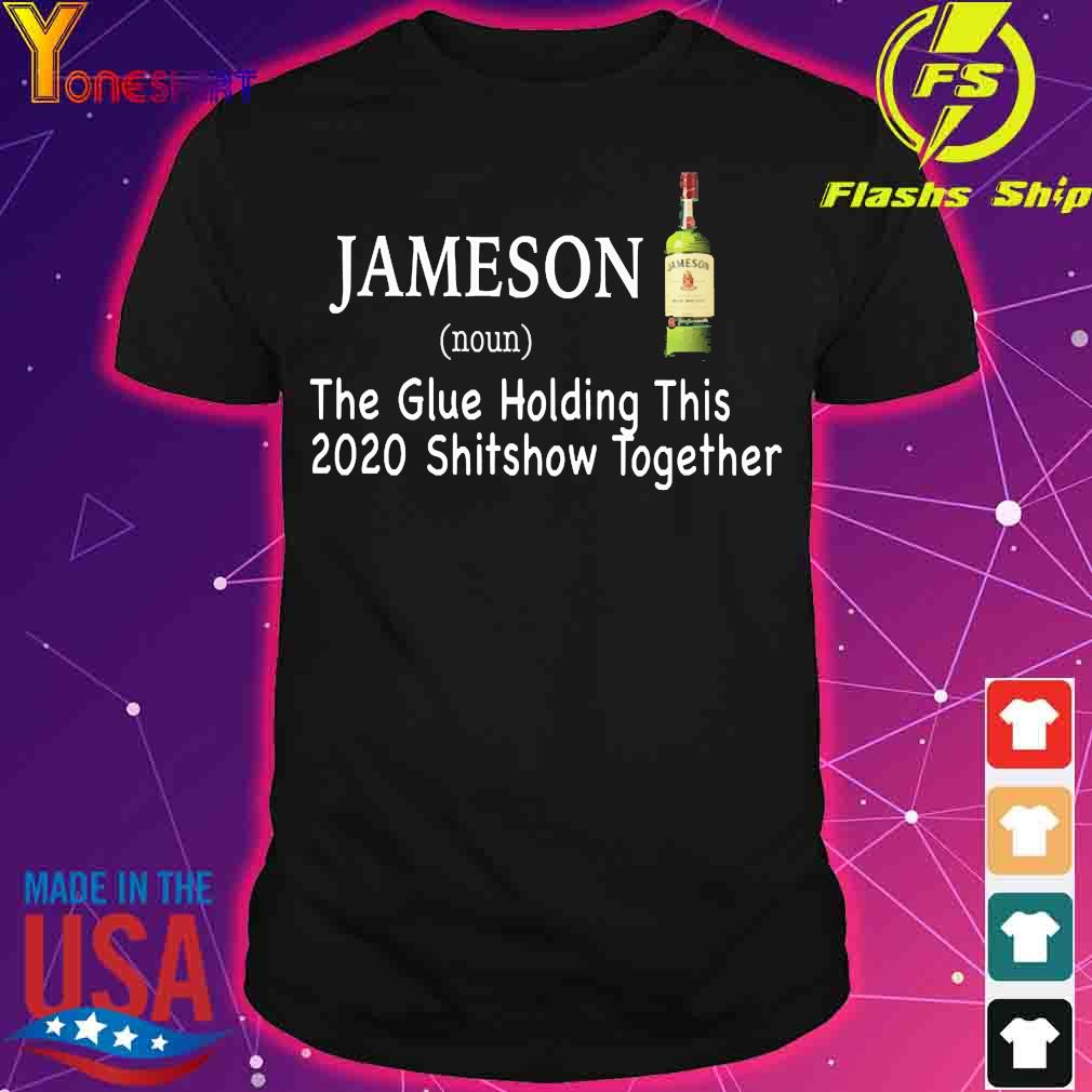Jameson the glue holding this 2020 shitshow together shirt