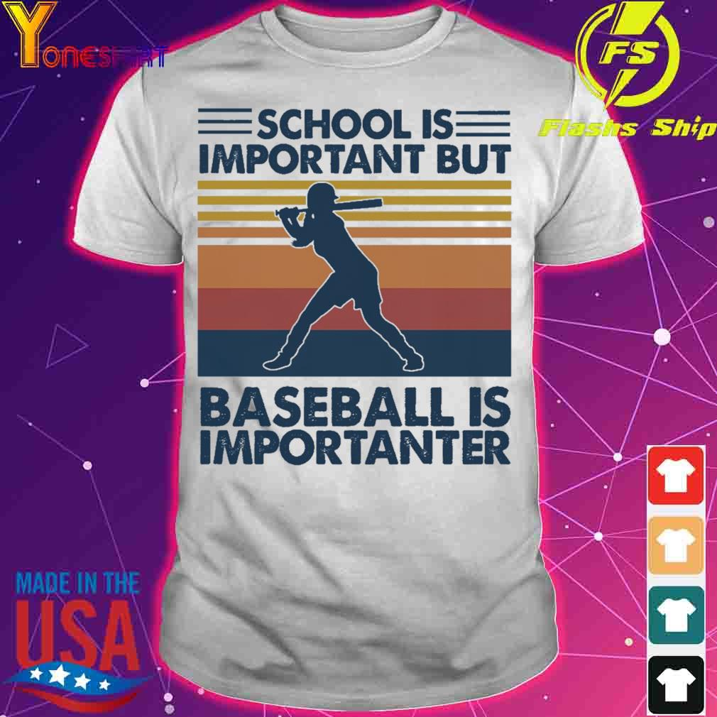 Official School is Important but Baseball is Importanter vintage shirt