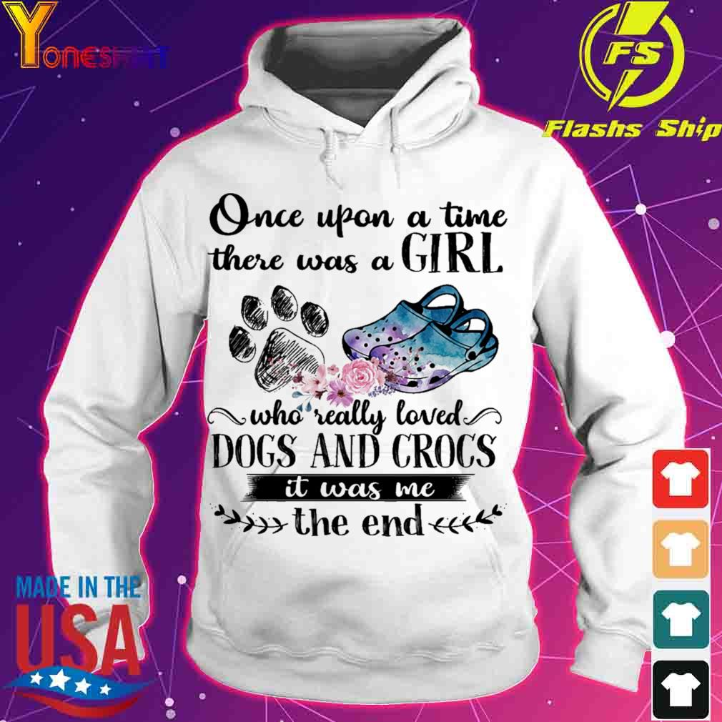 Once upon a time there was a Girl who really loved Dog and Crocs it was Me s hoodie