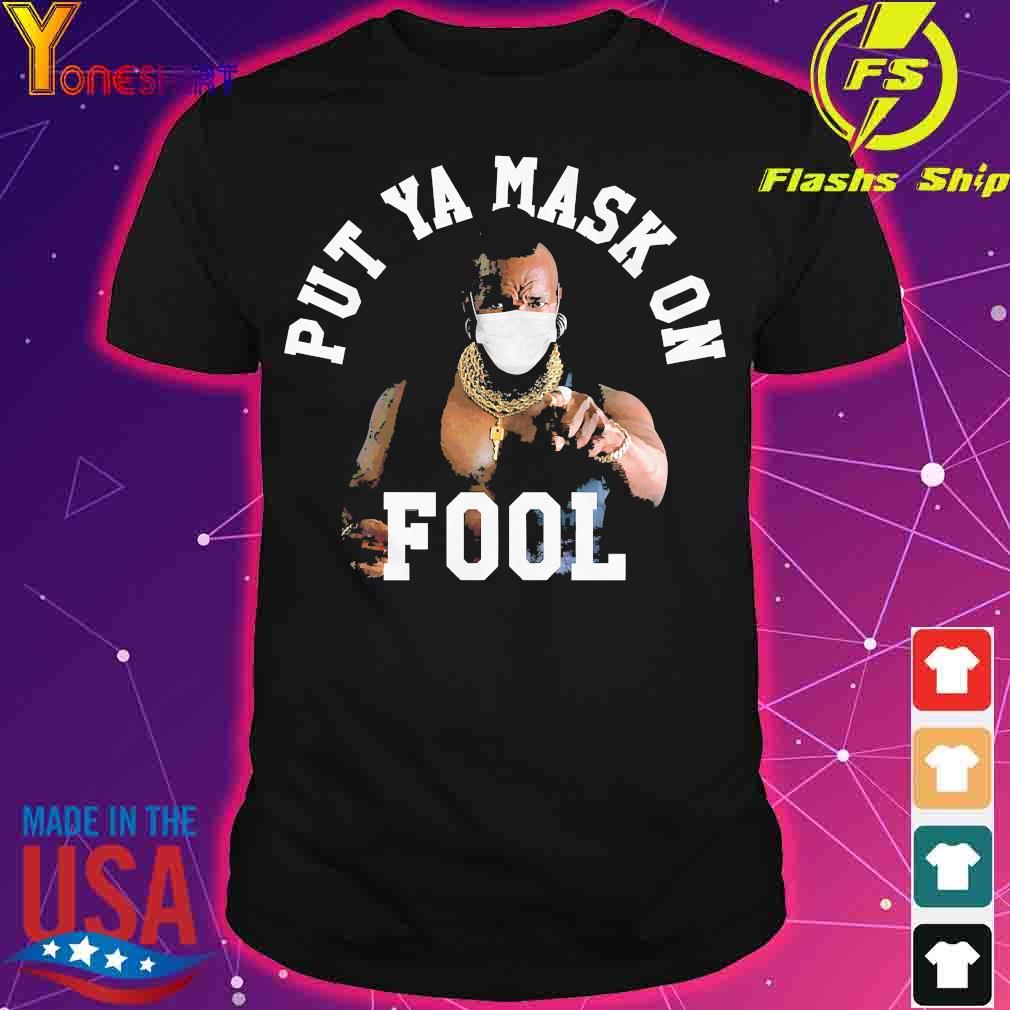 Put Ya mask on fool shirt