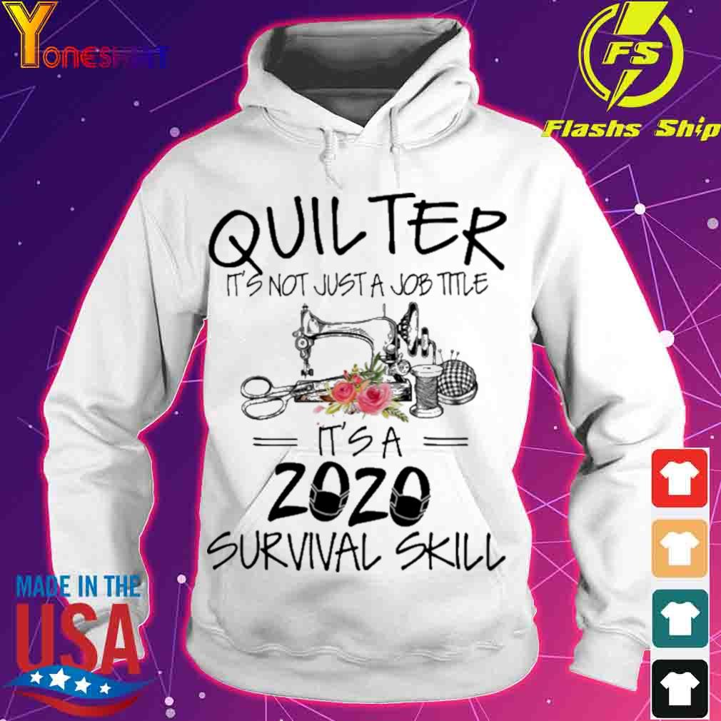 Quilter it's not just a job title it's a 2020 survival skill s hoodie