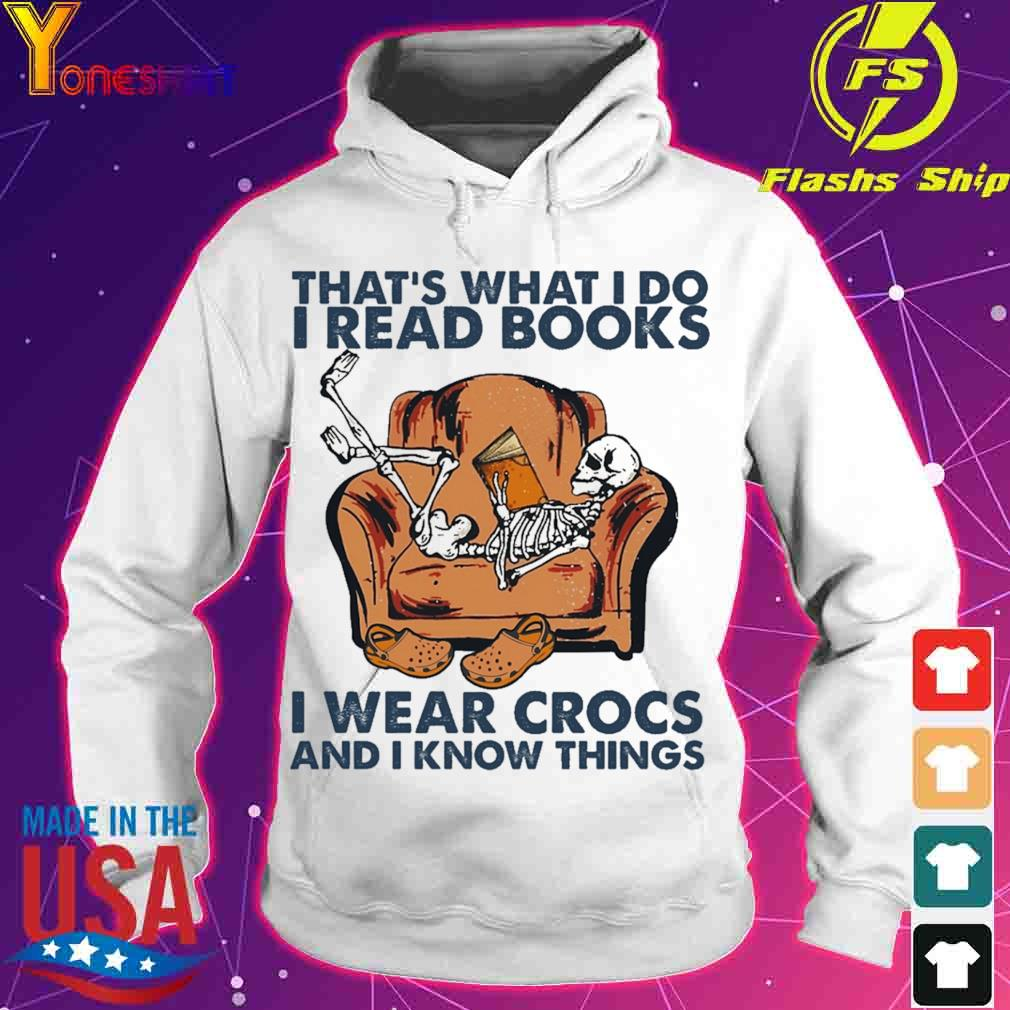 Skeleton That's what I do I read books I wear Crocs and I know things s hoodie
