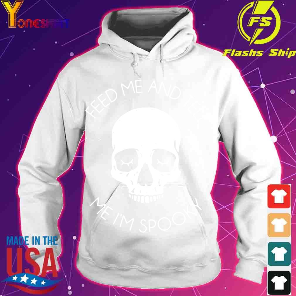 Skull feed Me and tell Me I'm spooky s hoodie