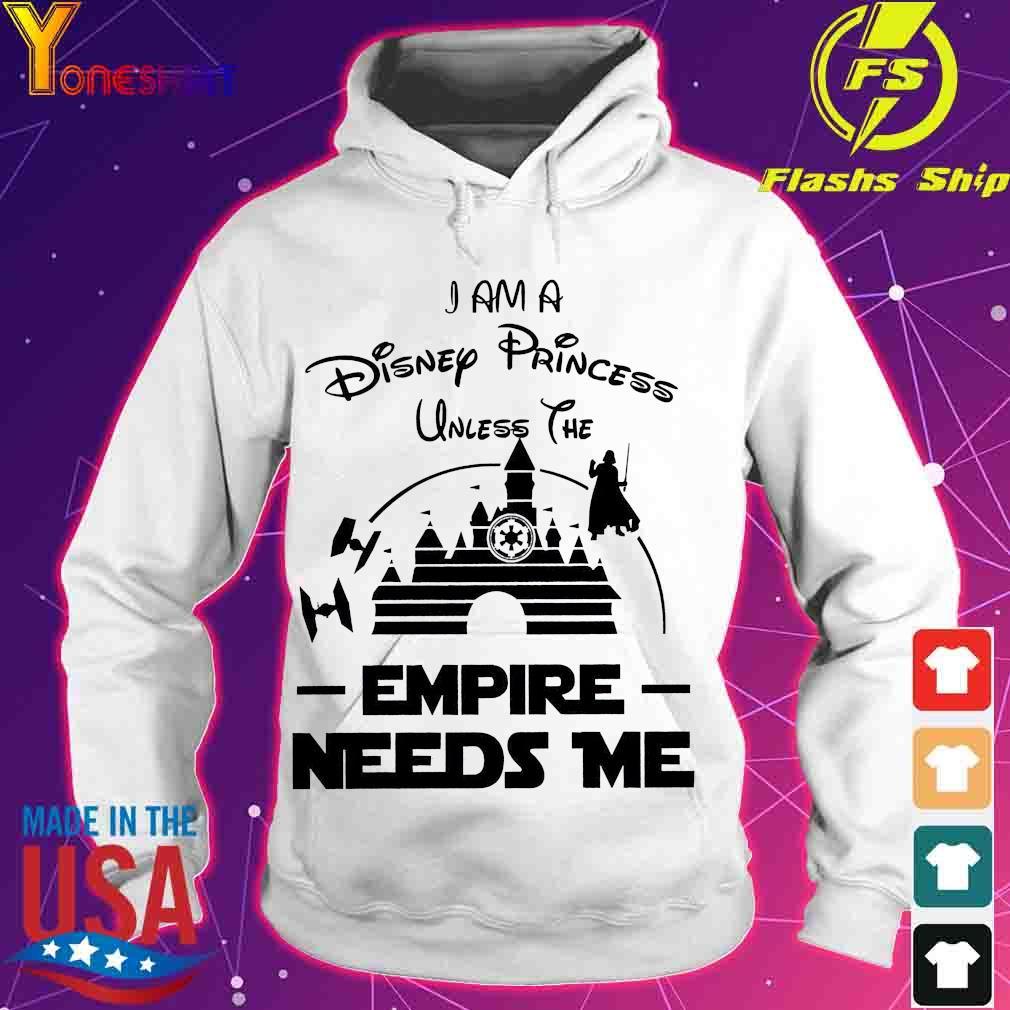 Star war I am a Disney Princess unless the Empire Needs me s hoodie