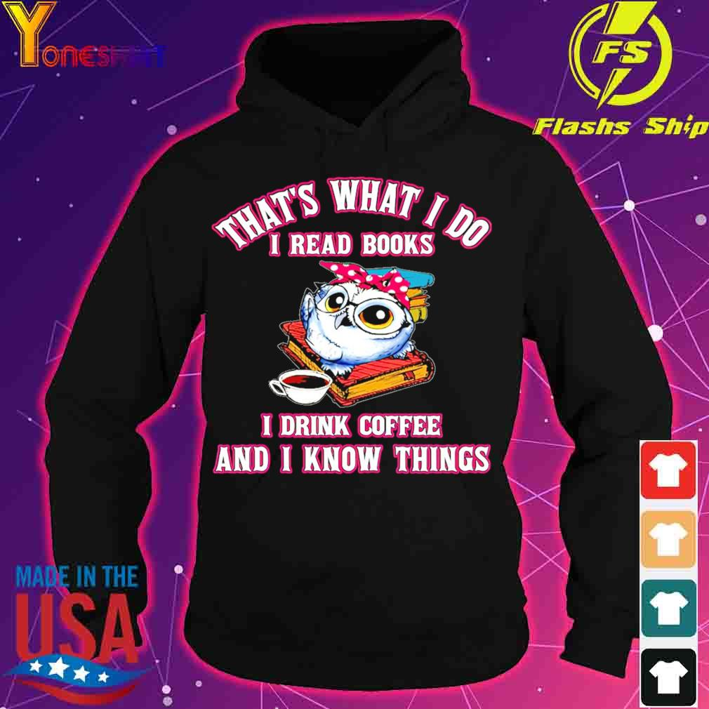That's what I do I read books I drink coffee and I know things s hoodie