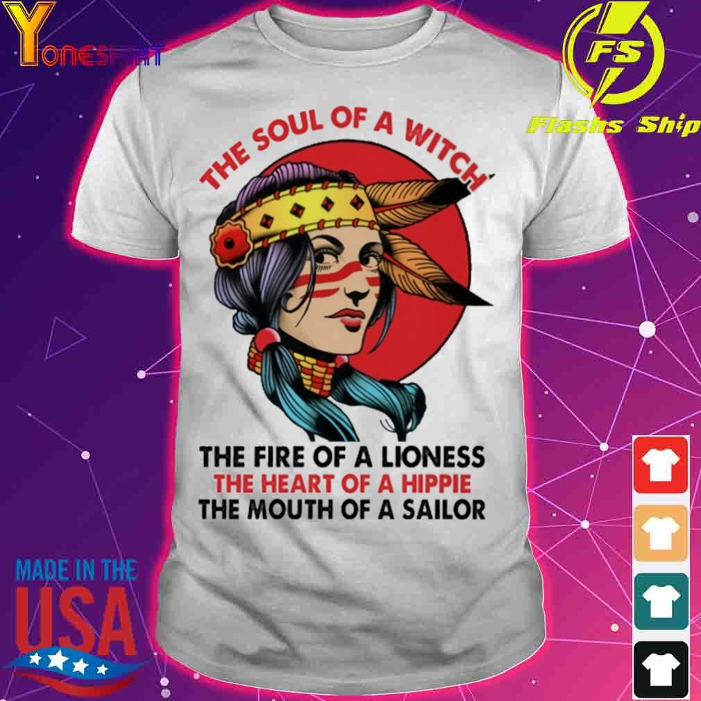 Woman The soul of a witch the fire of a lioness the heart of a hippie shirt