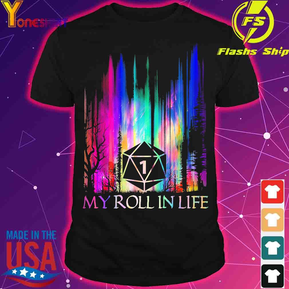 1 My roll in life shirt
