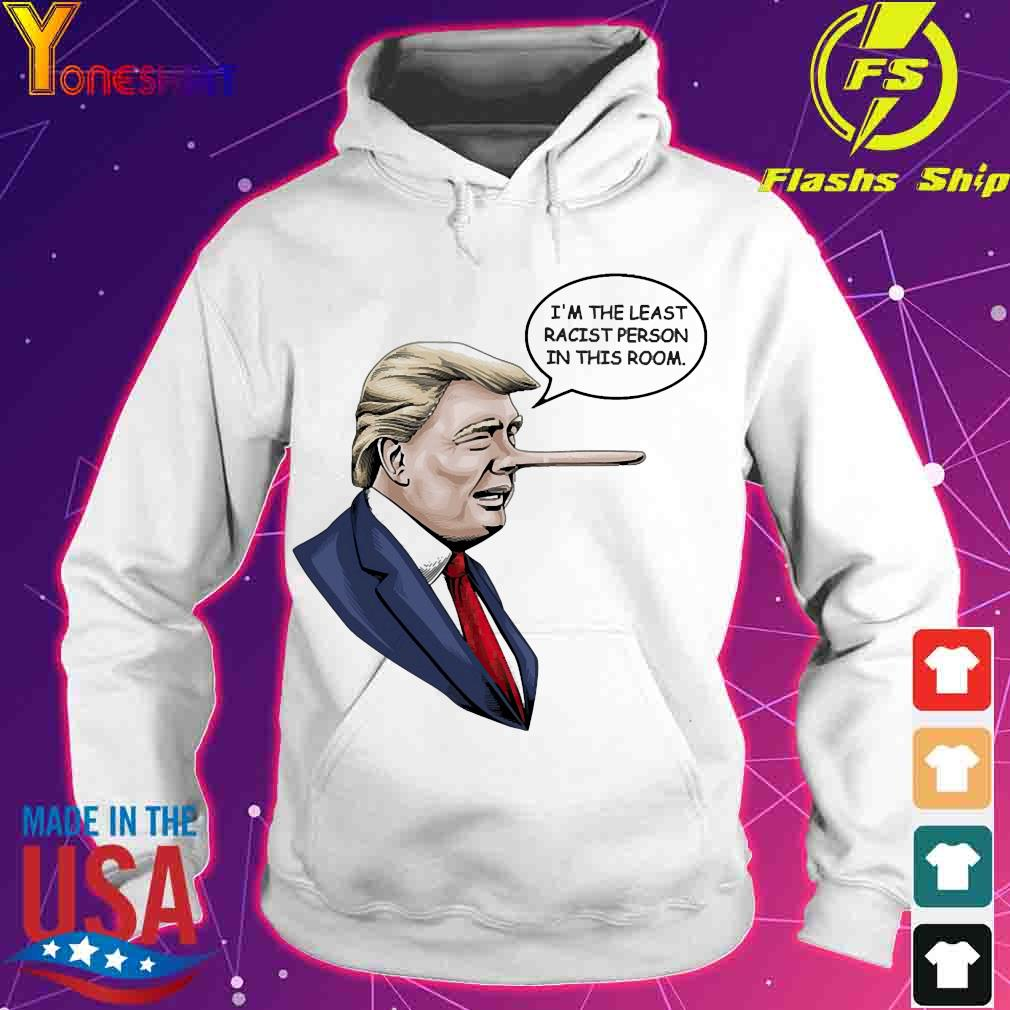 Donald Trump I'm the least racist person in this room s hoodie