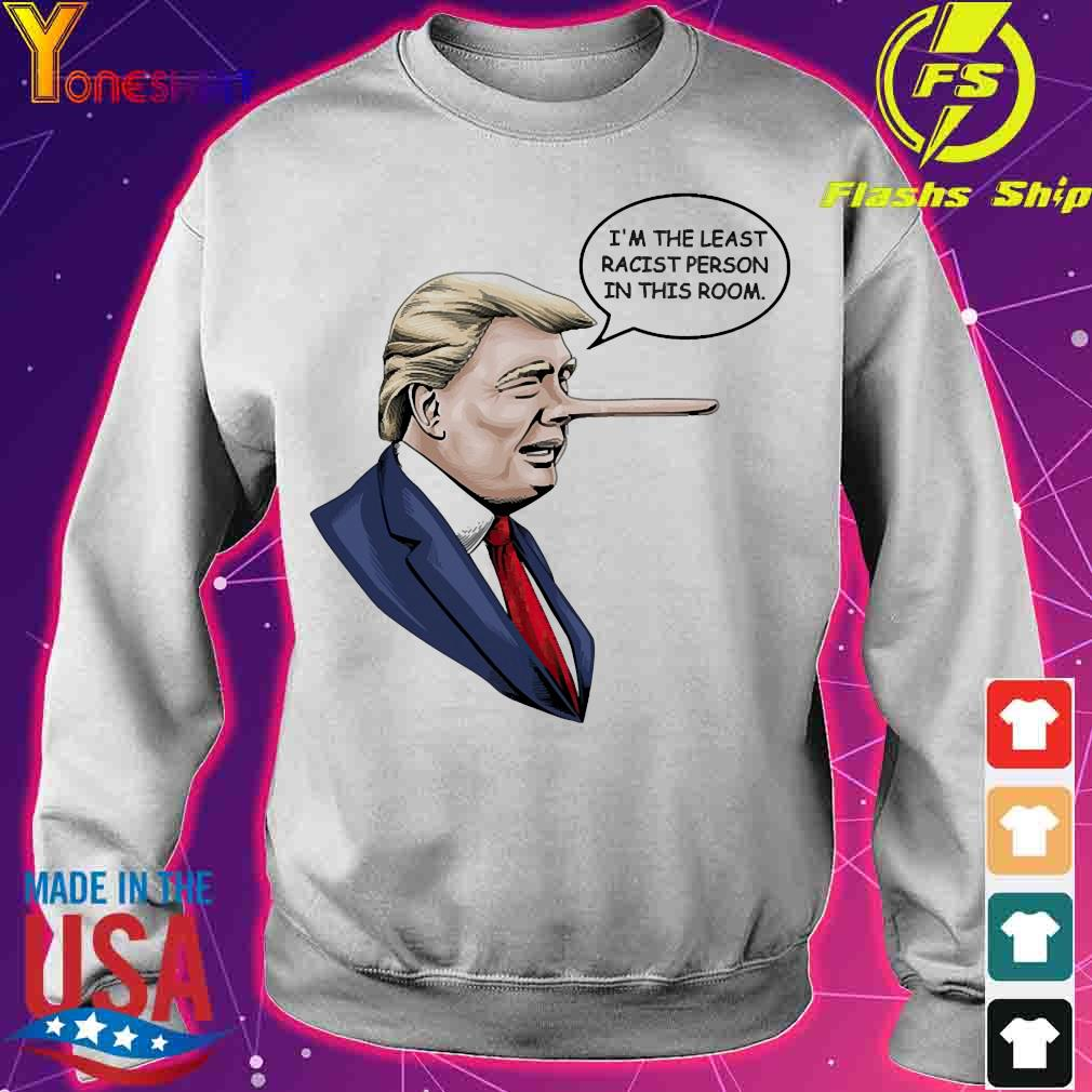 Donald Trump I'm the least racist person in this room s sweater
