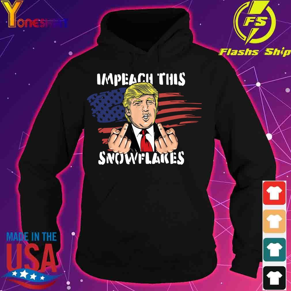 Impeach this Snowflakes Funny Trump 2020 American Flag T-Shirt hoodie