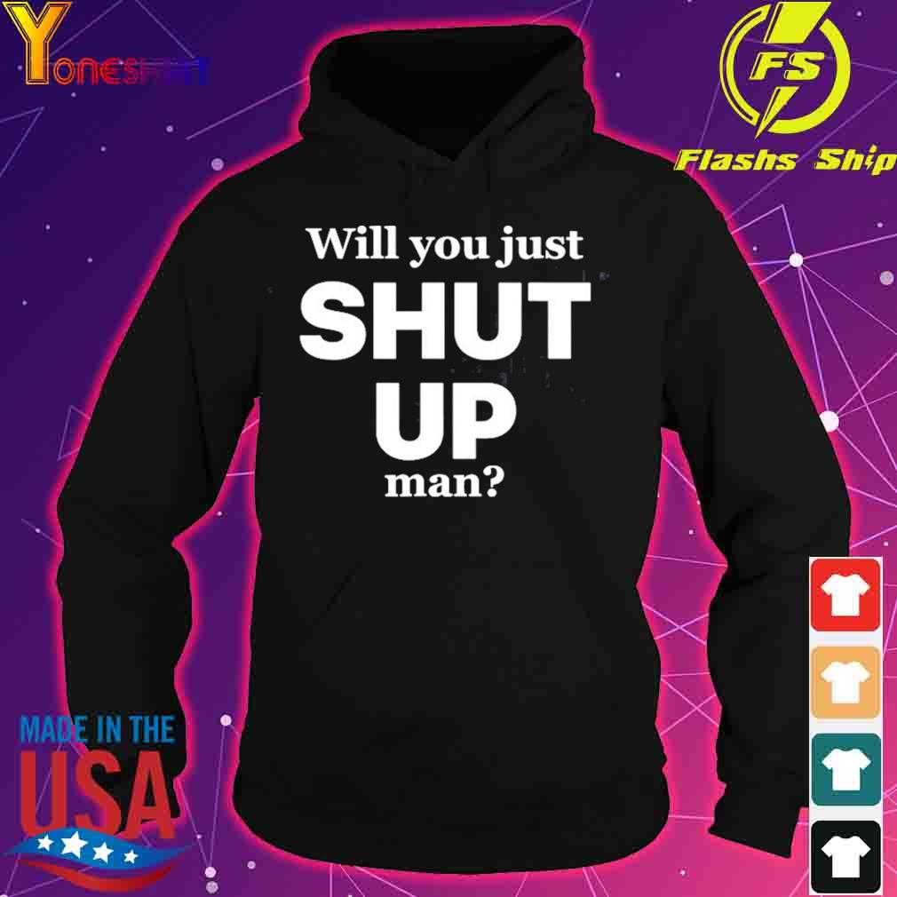 Will You Just Shut Up Man Joe Biden Quote Shirt hoodie