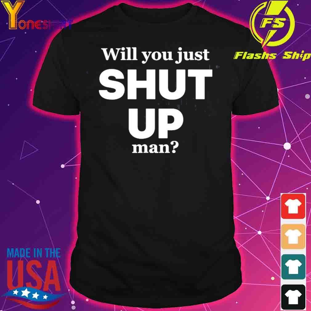 Will You Just Shut Up Man Joe Biden Quote Shirt