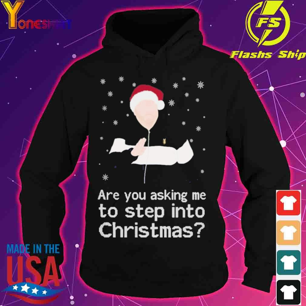 Official Are You Asking Me To Step Into Christmas Shirt hoodie