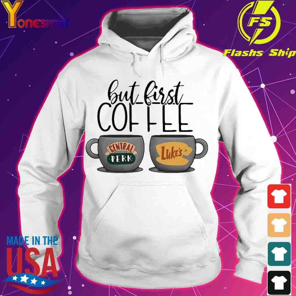Official But First Coffee Central Perk Luke's Shirt hoodie
