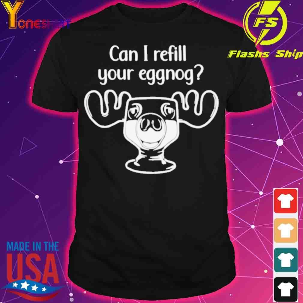 Official Can I Refill Your Eggnog Moose Glass Christmas Shirt